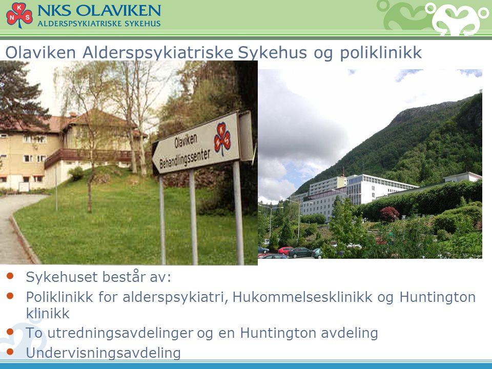 Olaviken Alderspsykiatriske Sykehus og poliklinikk • Sykehuset består av: • Poliklinikk for alderspsykiatri, Hukommelsesklinikk og Huntington klinikk