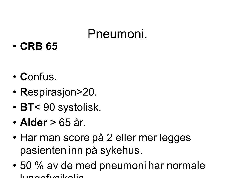 Pneumoni. •CRB 65 •Confus. •Respirasjon>20. •BT< 90 systolisk. •Alder > 65 år. •Har man score på 2 eller mer legges pasienten inn på sykehus. •50 % av