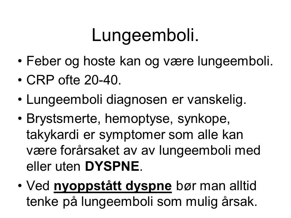 Lungeemboli. •Feber og hoste kan og være lungeemboli. •CRP ofte 20-40. •Lungeemboli diagnosen er vanskelig. •Brystsmerte, hemoptyse, synkope, takykard