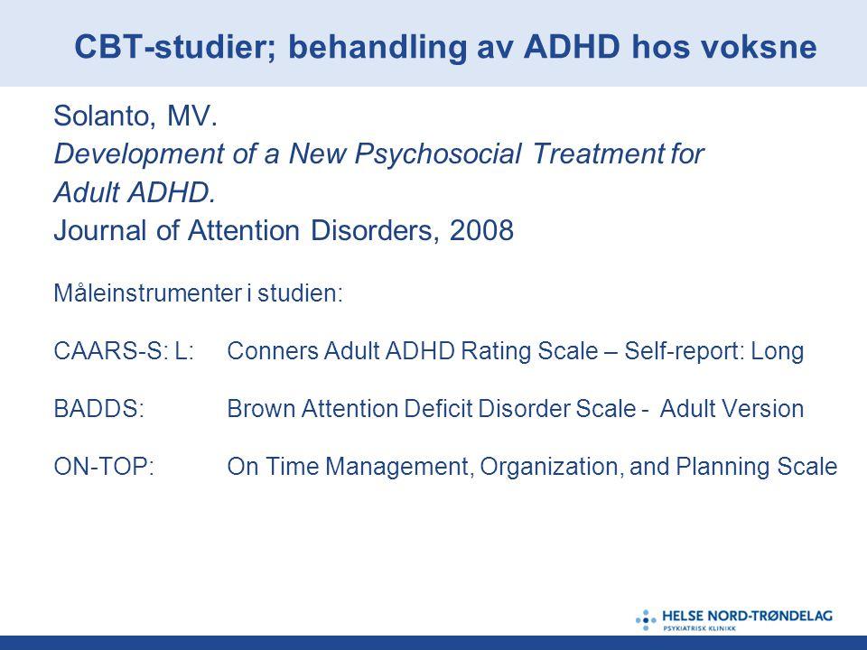 CBT-studier; behandling av ADHD hos voksne Solanto, MV. Development of a New Psychosocial Treatment for Adult ADHD. Journal of Attention Disorders, 20