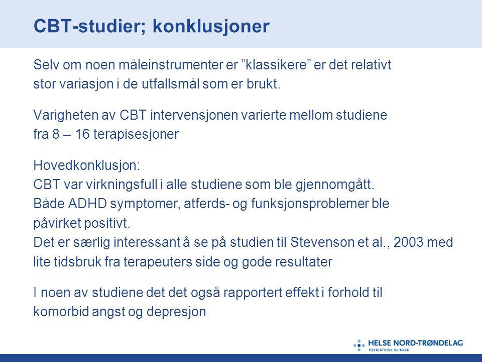 """CBT-studier; konklusjoner Selv om noen måleinstrumenter er """"klassikere"""" er det relativt stor variasjon i de utfallsmål som er brukt. Varigheten av CBT"""