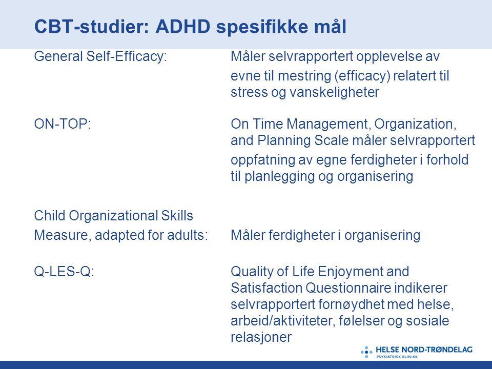 CBT-studier: ADHD spesifikke mål General Self-Efficacy:Måler selvrapportert opplevelse av evne til mestring (efficacy) relatert til stress og vanskeli