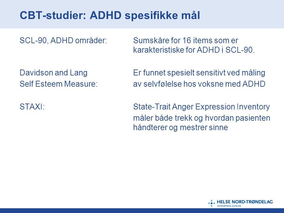 CBT-studier: ADHD spesifikke mål SCL-90, ADHD områder:Sumskåre for 16 items som er karakteristiske for ADHD i SCL-90. Davidson and LangEr funnet spesi
