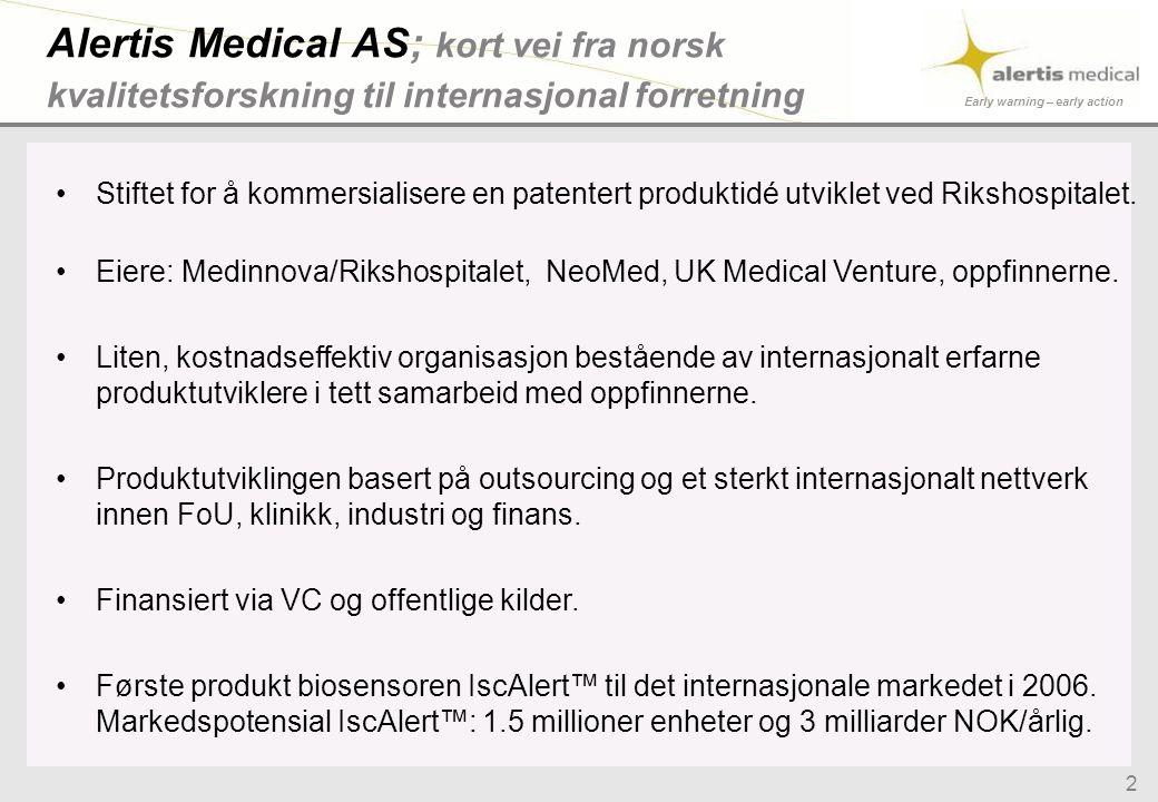 Early warning – early action 2 Alertis Medical AS; kort vei fra norsk kvalitetsforskning til internasjonal forretning •Stiftet for å kommersialisere en patentert produktidé utviklet ved Rikshospitalet.