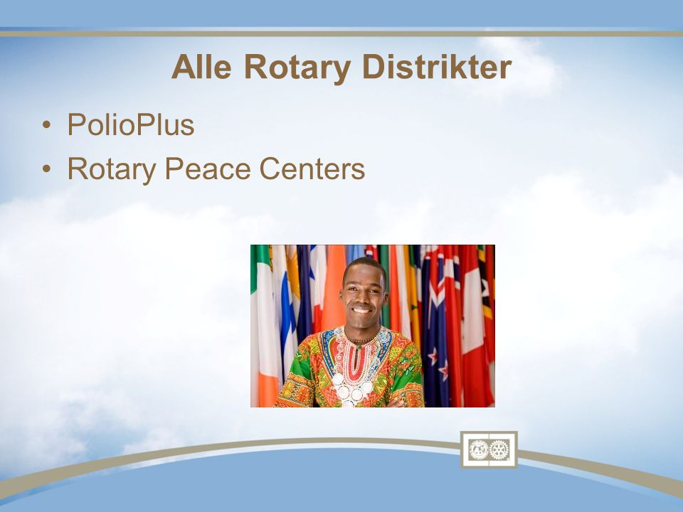 Alle Rotary Distrikter •PolioPlus •Rotary Peace Centers