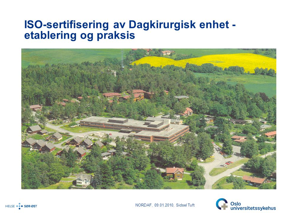 NORDAF, 09.01.2010, Sidsel Tuft ISO-sertifisering av Dagkirurgisk enhet - etablering og praksis