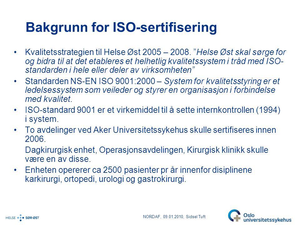 """NORDAF, 09.01.2010, Sidsel Tuft Bakgrunn for ISO-sertifisering •Kvalitetsstrategien til Helse Øst 2005 – 2008. """"Helse Øst skal sørge for og bidra til"""