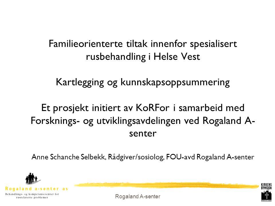 Rogaland A-senter Familieorienterte tiltak innenfor spesialisert rusbehandling i Helse Vest Kartlegging og kunnskapsoppsummering Et prosjekt initiert