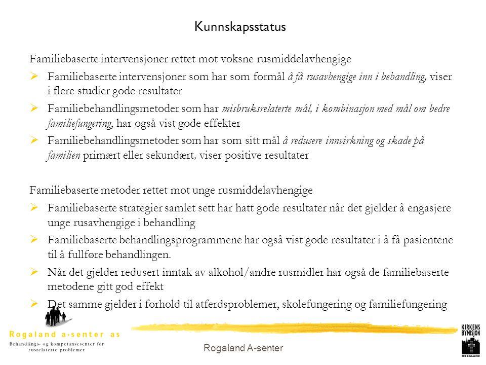 Rogaland A-senter Kunnskapsstatus Familiebaserte intervensjoner rettet mot voksne rusmiddelavhengige  Familiebaserte intervensjoner som har som formå