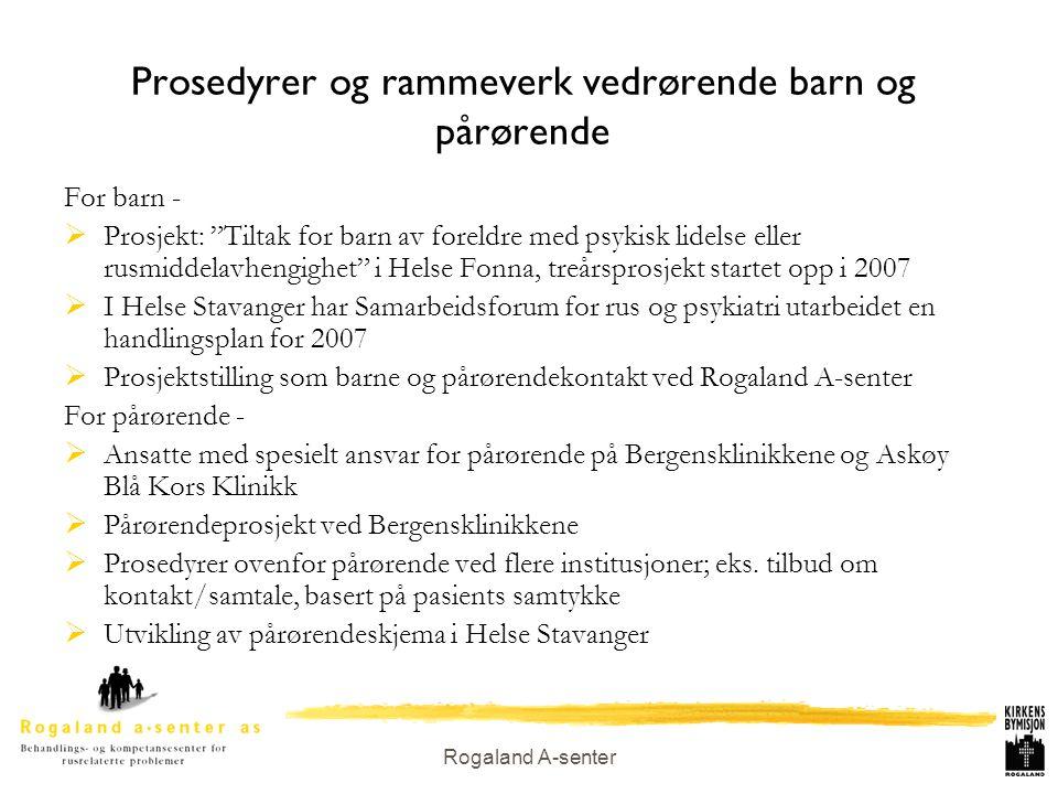 """Rogaland A-senter Prosedyrer og rammeverk vedrørende barn og pårørende For barn -  Prosjekt: """"Tiltak for barn av foreldre med psykisk lidelse eller r"""