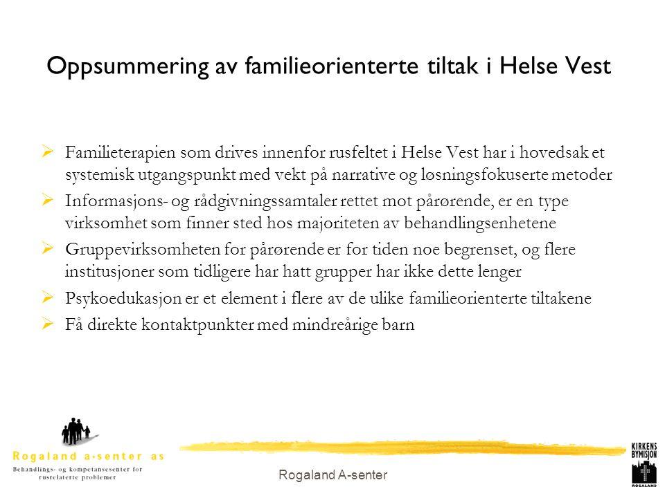Rogaland A-senter Oppsummering av familieorienterte tiltak i Helse Vest  Familieterapien som drives innenfor rusfeltet i Helse Vest har i hovedsak et