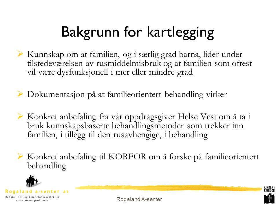 Rogaland A-senter Problemstillinger for kartleggingen  I hvilken grad tilbyr spesialiserte rusbehandlingsinstitusjoner i Helse Vest familieorienterte tiltak eller behandling, og hva kjennetegner disse tiltakene.