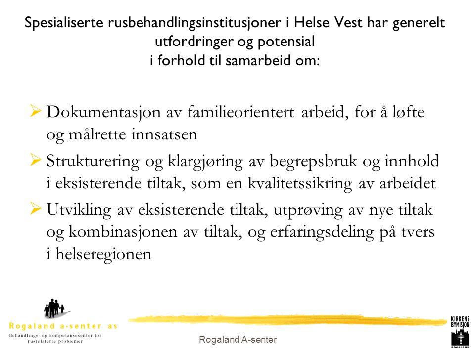 Rogaland A-senter Spesialiserte rusbehandlingsinstitusjoner i Helse Vest har generelt utfordringer og potensial i forhold til samarbeid om:  Dokument