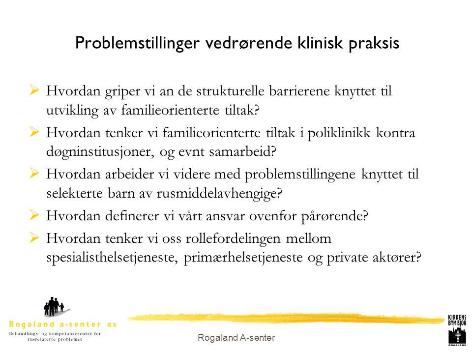 Rogaland A-senter Problemstillinger vedrørende klinisk praksis  Hvordan griper vi an de strukturelle barrierene knyttet til utvikling av familieorien