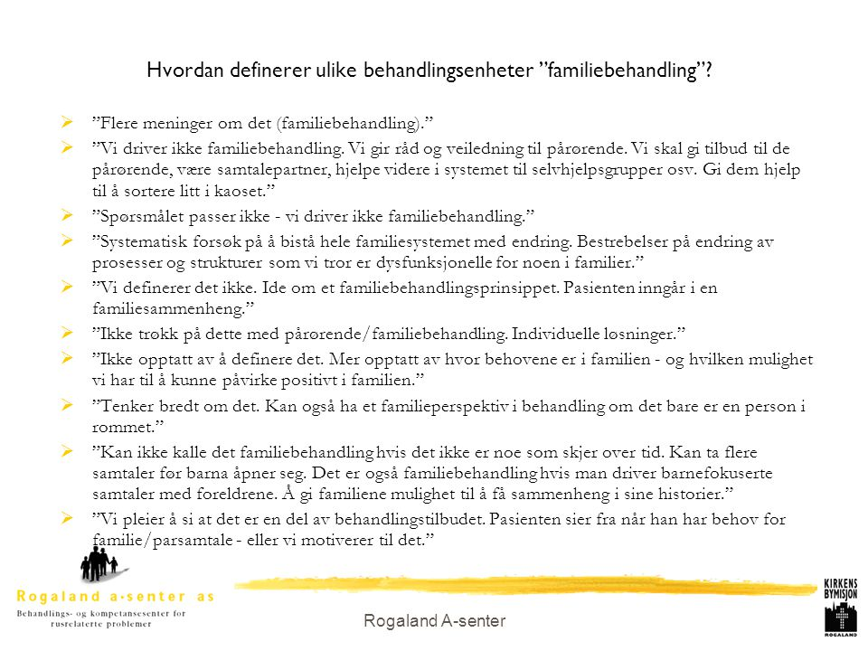"""Rogaland A-senter Hvordan definerer ulike behandlingsenheter """"familiebehandling""""?  """"Flere meninger om det (familiebehandling).""""  """"Vi driver ikke fam"""