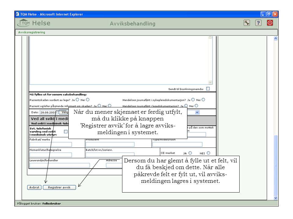 Når du mener skjemaet er ferdig utfylt, må du klikke på knappen 'Registrer avvik' for å lagre avviks- meldingen i systemet.