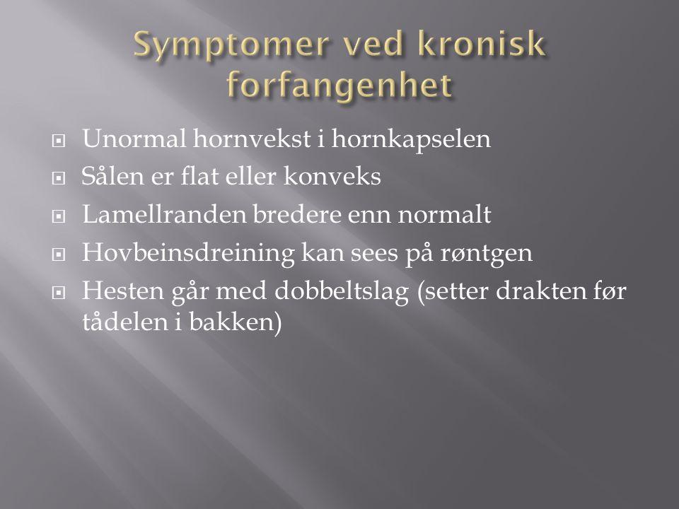  Unormal hornvekst i hornkapselen  Sålen er flat eller konveks  Lamellranden bredere enn normalt  Hovbeinsdreining kan sees på røntgen  Hesten gå