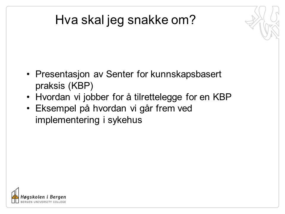 Hva skal jeg snakke om? •Presentasjon av Senter for kunnskapsbasert praksis (KBP) •Hvordan vi jobber for å tilrettelegge for en KBP •Eksempel på hvord
