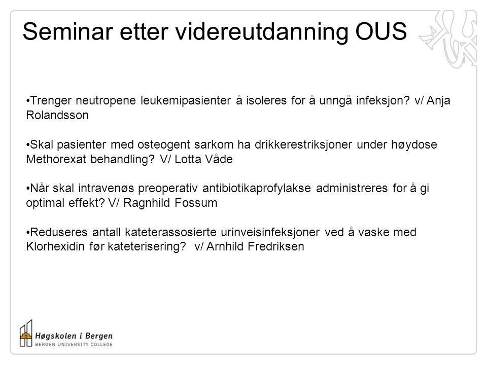 Seminar etter videreutdanning OUS •Trenger neutropene leukemipasienter å isoleres for å unngå infeksjon? v/ Anja Rolandsson •Skal pasienter med osteog