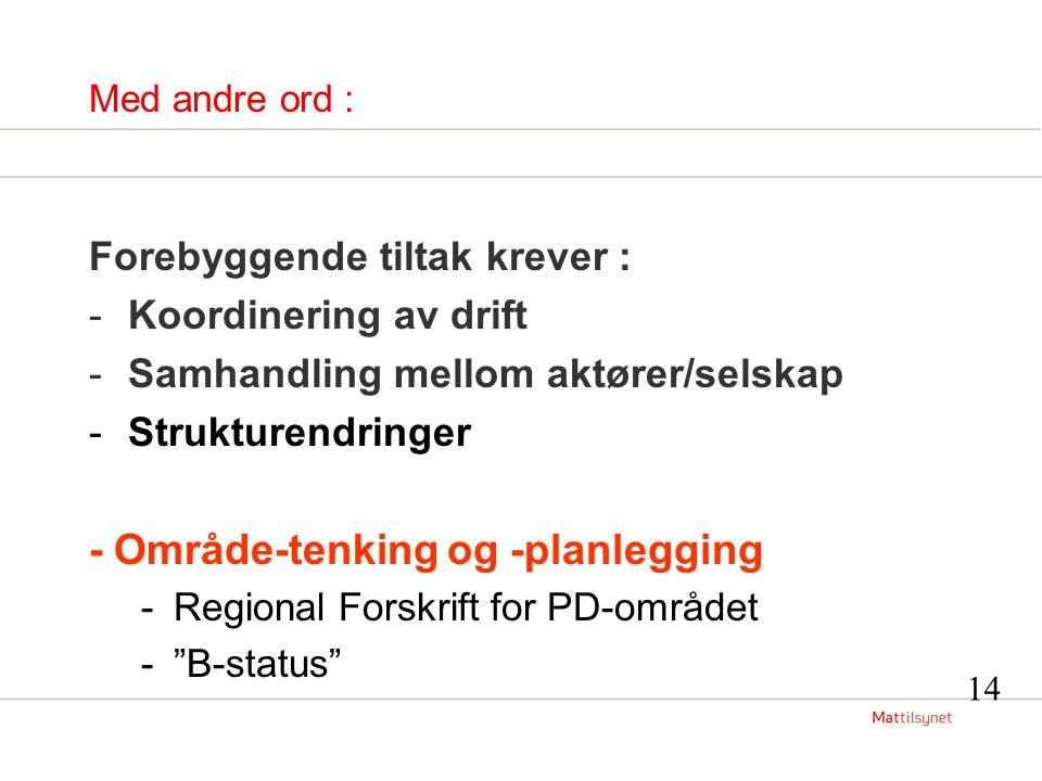 Med andre ord : Forebyggende tiltak krever : -Koordinering av drift -Samhandling mellom aktører/selskap -Strukturendringer - Område-tenking og -planlegging -Regional Forskrift for PD-området - B-status 14