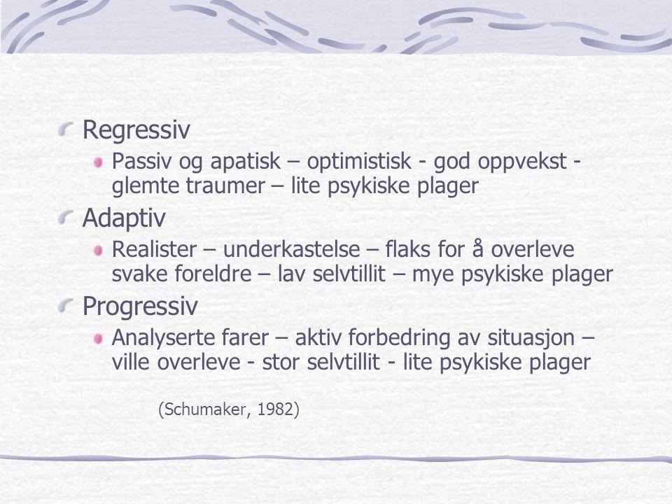 Regressiv Passiv og apatisk – optimistisk - god oppvekst - glemte traumer – lite psykiske plager Adaptiv Realister – underkastelse – flaks for å overl