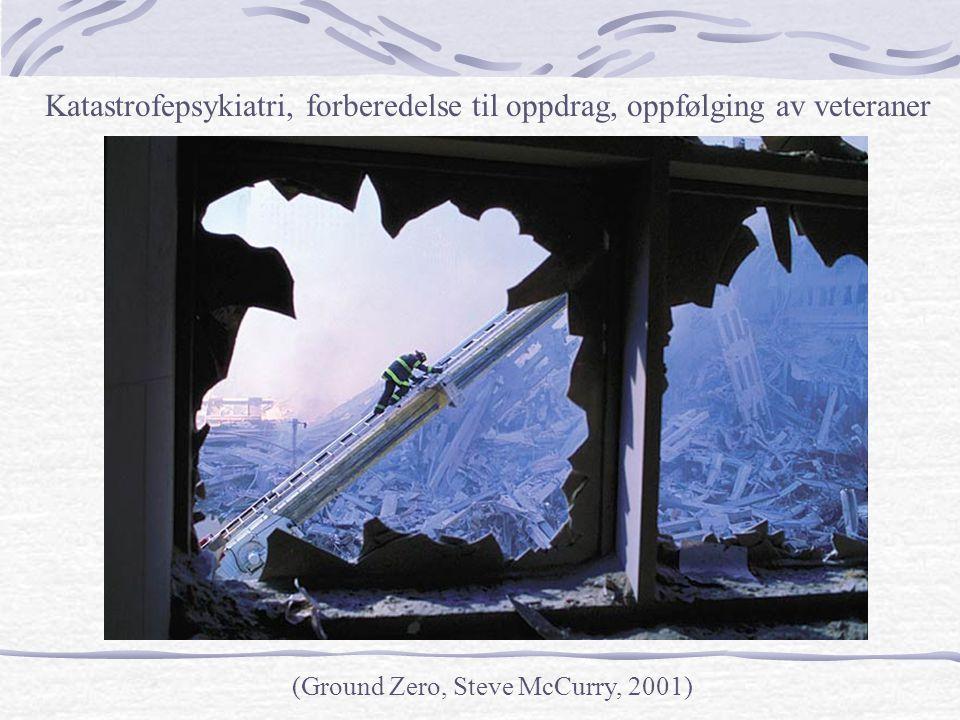 (Ground Zero, Steve McCurry, 2001) Katastrofepsykiatri, forberedelse til oppdrag, oppfølging av veteraner
