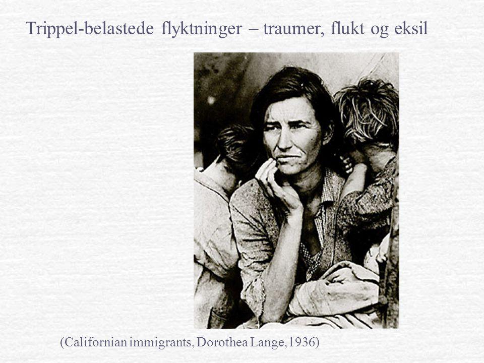 (Californian immigrants, Dorothea Lange,1936) Trippel-belastede flyktninger – traumer, flukt og eksil