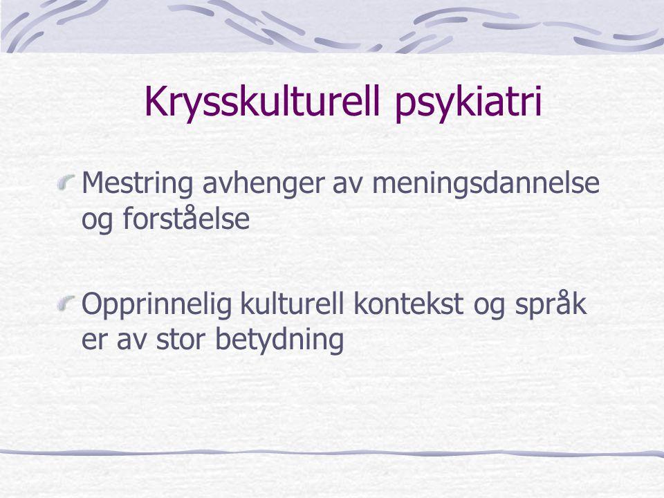 Krysskulturell psykiatri Mestring avhenger av meningsdannelse og forståelse Opprinnelig kulturell kontekst og språk er av stor betydning