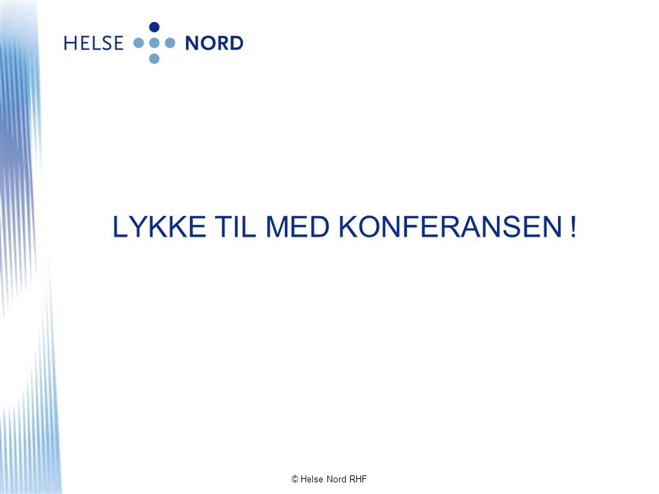 LYKKE TIL MED KONFERANSEN ! © Helse Nord RHF
