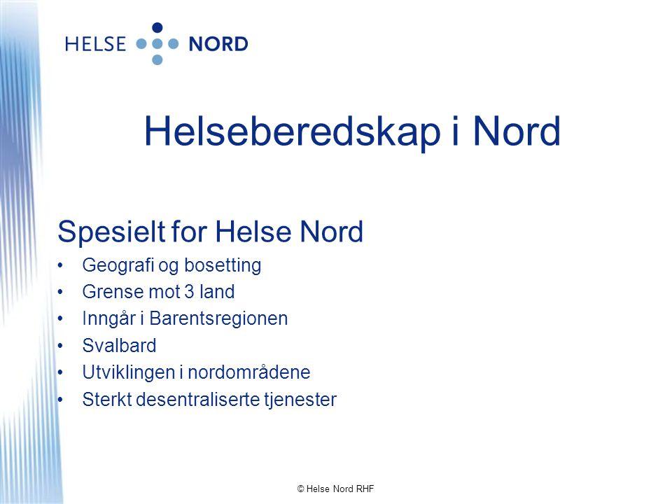 Helseberedskap i Nord Spesielt for Helse Nord •Geografi og bosetting •Grense mot 3 land •Inngår i Barentsregionen •Svalbard •Utviklingen i nordområden