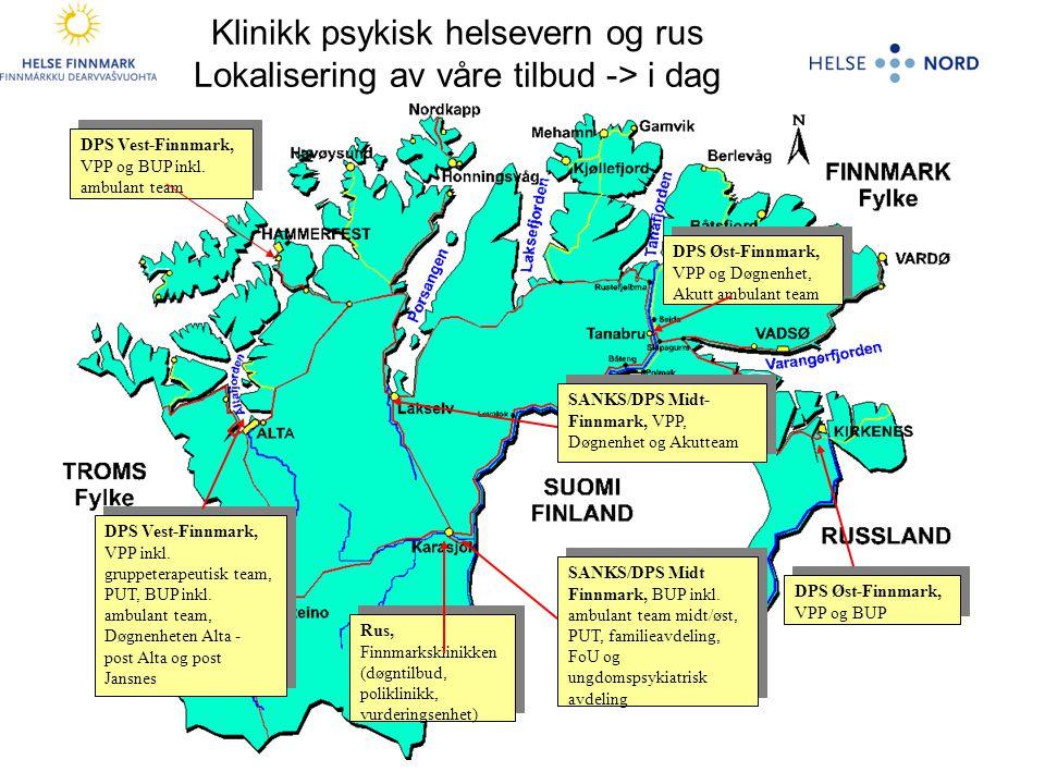 Klinikk psykisk helsevern og rus Lokalisering av våre tilbud -> i dag SANKS/DPS Midt- Finnmark, VPP, Døgnenhet og Akutteam SANKS/DPS Midt- Finnmark, VPP, Døgnenhet og Akutteam SANKS/DPS Midt Finnmark, BUP inkl.