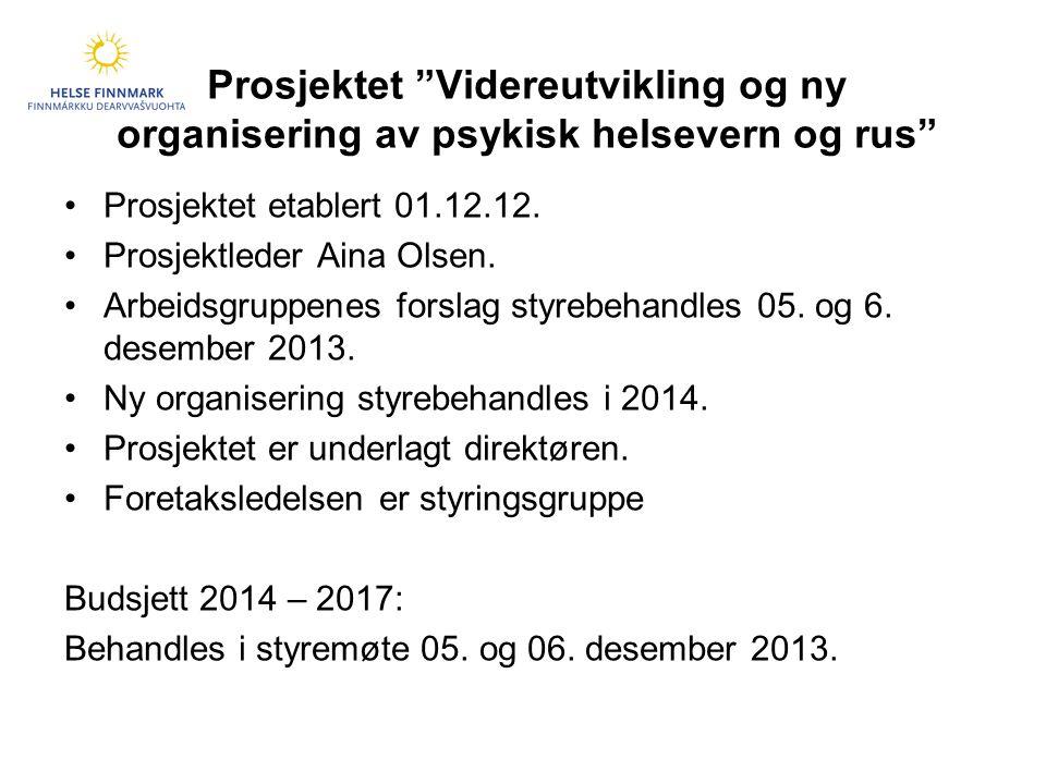 Prosjektet Videreutvikling og ny organisering av psykisk helsevern og rus •Prosjektet etablert 01.12.12.