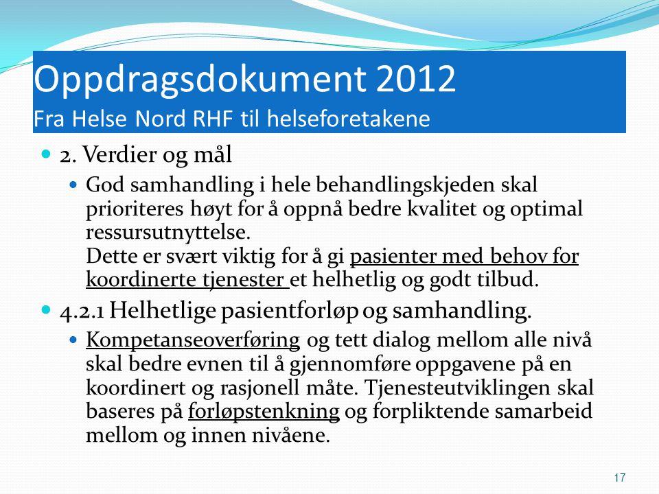 Oppdragsdokument 2012 Fra Helse Nord RHF til helseforetakene  2. Verdier og mål  God samhandling i hele behandlingskjeden skal prioriteres høyt for