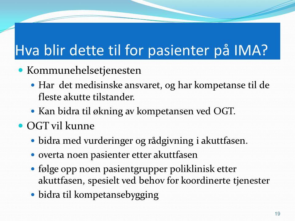 Hva blir dette til for pasienter på IMA?  Kommunehelsetjenesten  Har det medisinske ansvaret, og har kompetanse til de fleste akutte tilstander.  K