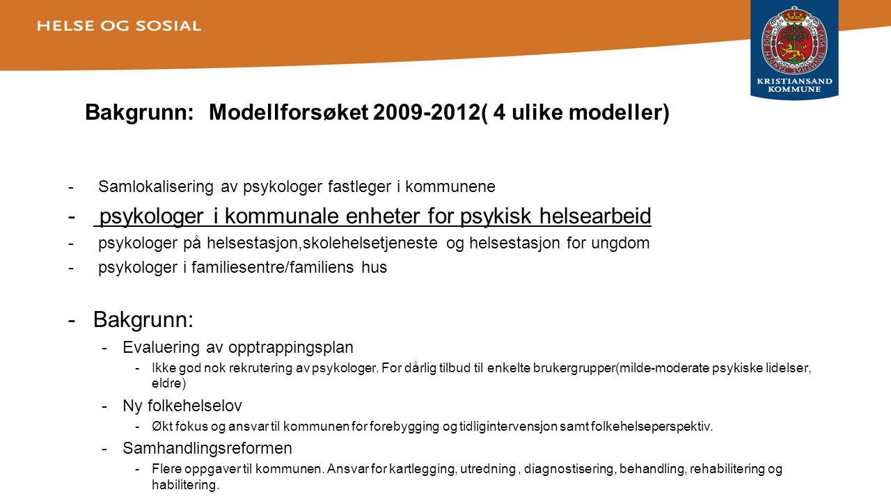 Bakgrunn: Modellforsøket 2009-2012( 4 ulike modeller) - Samlokalisering av psykologer fastleger i kommunene - psykologer i kommunale enheter for psyki