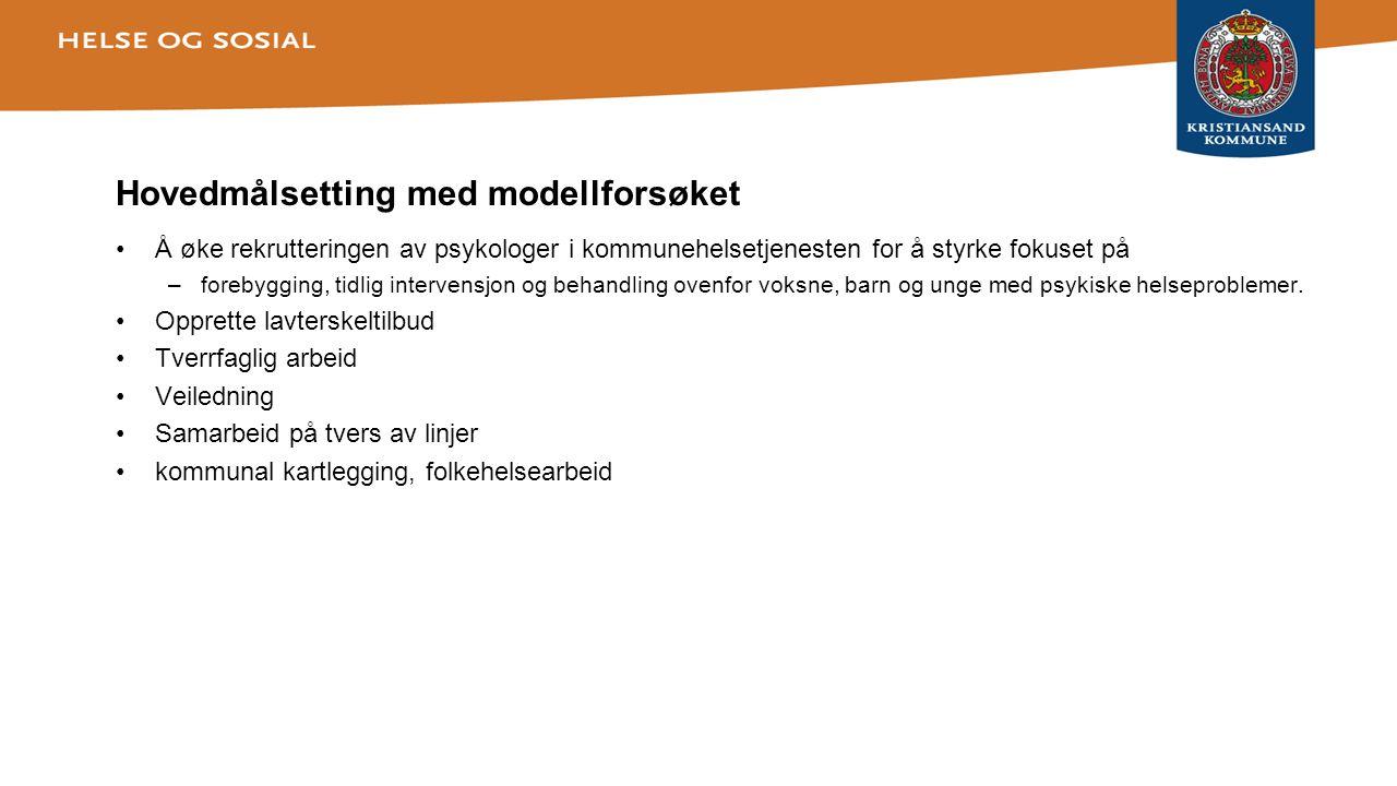 Status og erfaringer etter 4 år med kommunepsykolog i Kristiansand kommune •Ble ansatt på tilskuddsmidler i 2009.