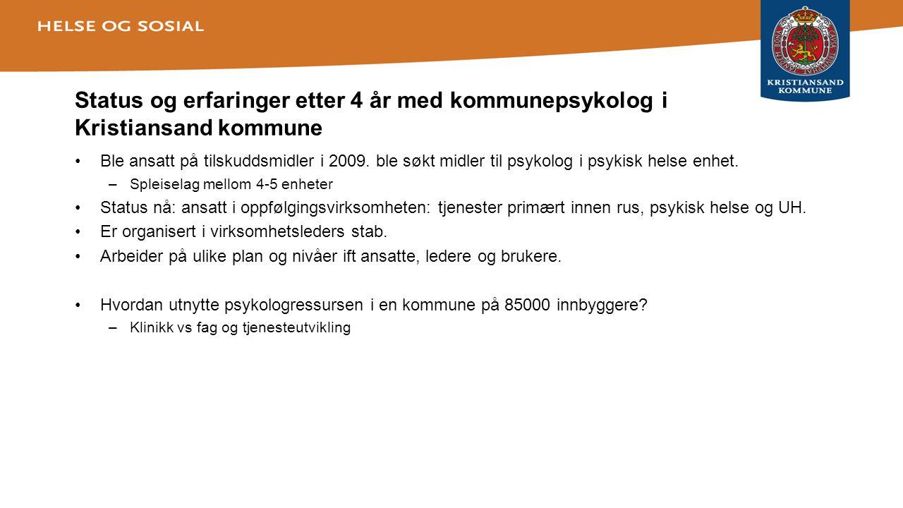 Status og erfaringer etter 4 år med kommunepsykolog i Kristiansand kommune •Ble ansatt på tilskuddsmidler i 2009. ble søkt midler til psykolog i psyki
