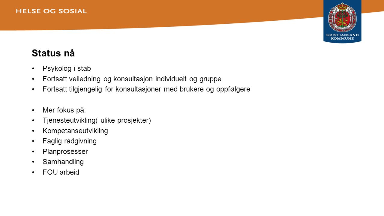 Aktuelle prosjekter •KOR(Klient og resultatstyrt praksis) –Anbefalt i «sammen om mestring» •RPH(Rask psykisk helsehjelp) –Anbefalt og beskrevet i «sammen om mestring» • DLT(Digitalt lavterskeltilbud) •Implementeringskompetanse •Veilederfunksjon