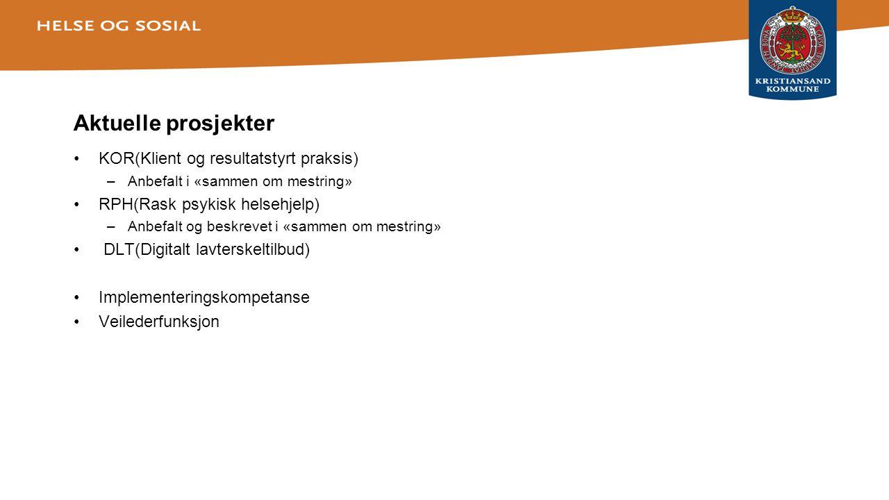 Aktuelle prosjekter •KOR(Klient og resultatstyrt praksis) –Anbefalt i «sammen om mestring» •RPH(Rask psykisk helsehjelp) –Anbefalt og beskrevet i «sam