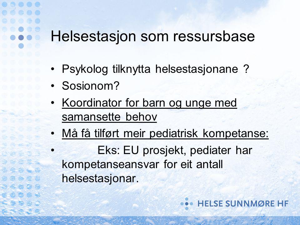 Helsestasjon som ressursbase •Psykolog tilknytta helsestasjonane .