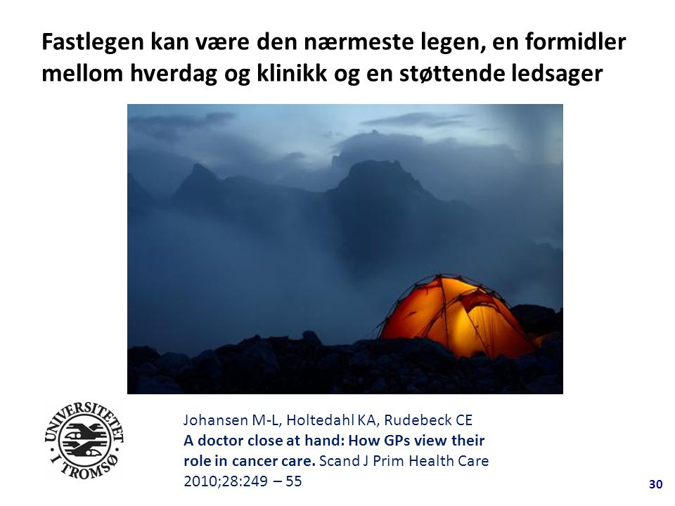 Fastlegen kan være den nærmeste legen, en formidler mellom hverdag og klinikk og en støttende ledsager 30 Johansen M-L, Holtedahl KA, Rudebeck CE A doctor close at hand: How GPs view their role in cancer care.