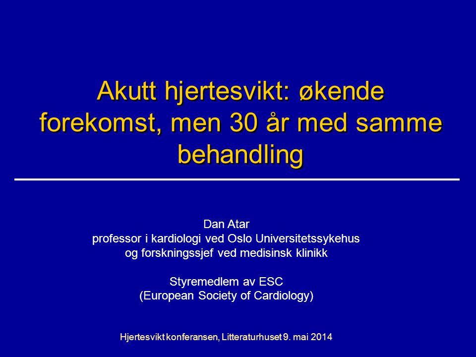 Akutt hjertesvikt: økende forekomst, men 30 år med samme behandling Dan Atar professor i kardiologi ved Oslo Universitetssykehus og forskningssjef ved