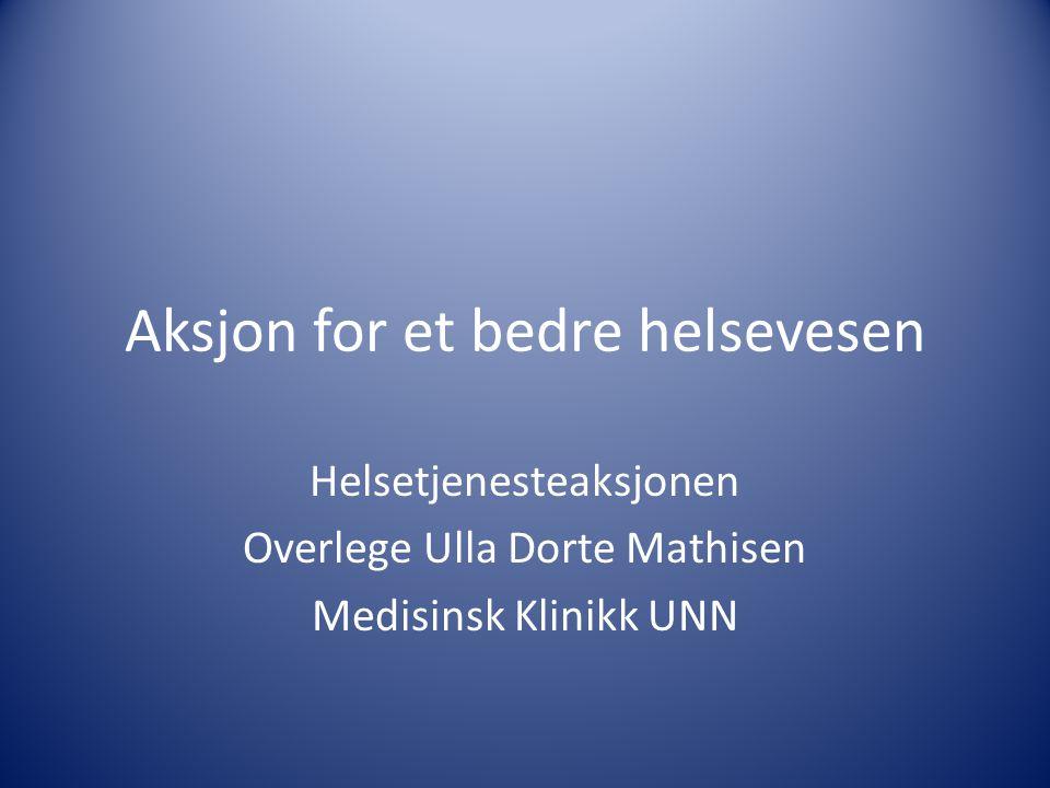 Aksjon for et bedre helsevesen Helsetjenesteaksjonen Overlege Ulla Dorte Mathisen Medisinsk Klinikk UNN