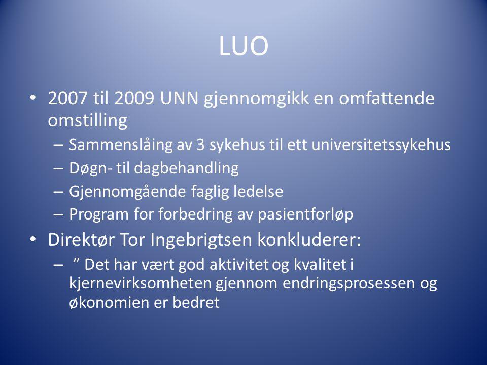 LUO • 2007 til 2009 UNN gjennomgikk en omfattende omstilling – Sammenslåing av 3 sykehus til ett universitetssykehus – Døgn- til dagbehandling – Gjenn