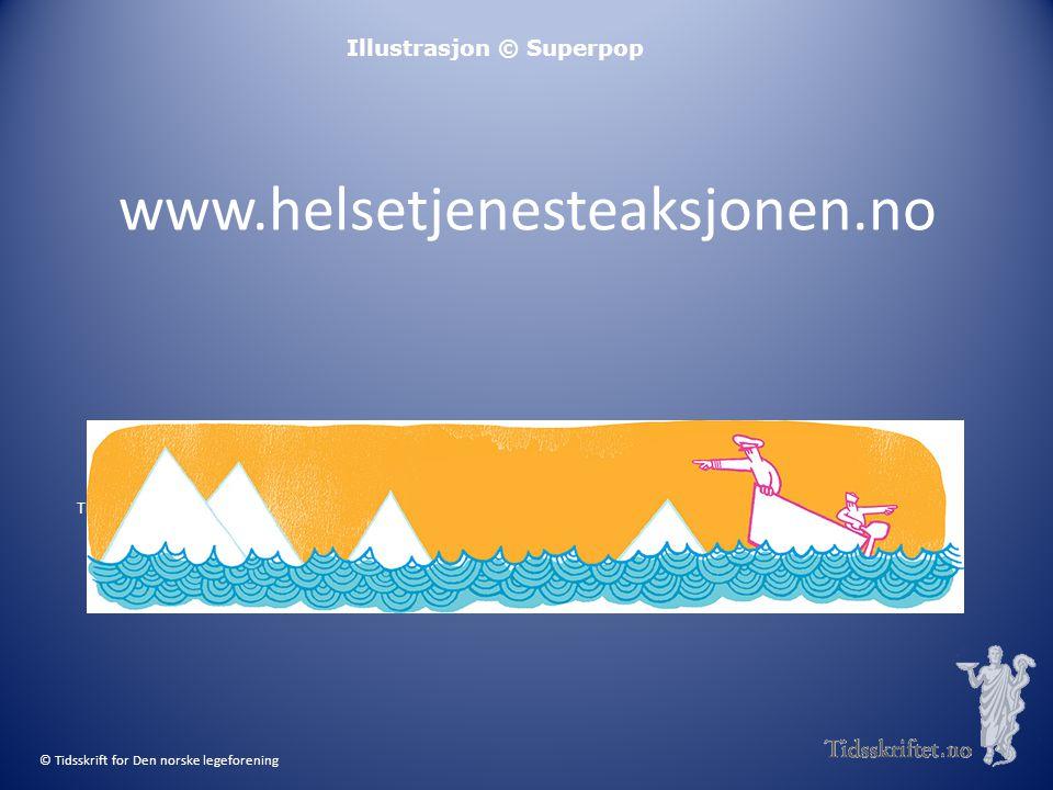 Illustrasjon © Superpop Tidsskr Nor Legeforen 2013; 133: 655-9 © Tidsskrift for Den norske legeforening www.helsetjenesteaksjonen.no