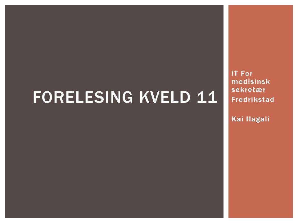 IT For medisinsk sekretær Fredrikstad Kai Hagali FORELESING KVELD 11