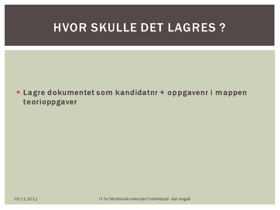  Lagre dokumentet som kandidatnr + oppgavenr i mappen teorioppgaver 09.11.2011IT for Medisinsk sekretær Fredrikstad - Kai Hagali HVOR SKULLE DET LAGR