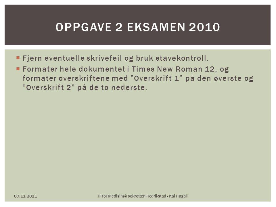 """ Fjern eventuelle skrivefeil og bruk stavekontroll.  Formater hele dokumentet i Times New Roman 12, og formater overskriftene med """"Overskrift 1"""" på"""