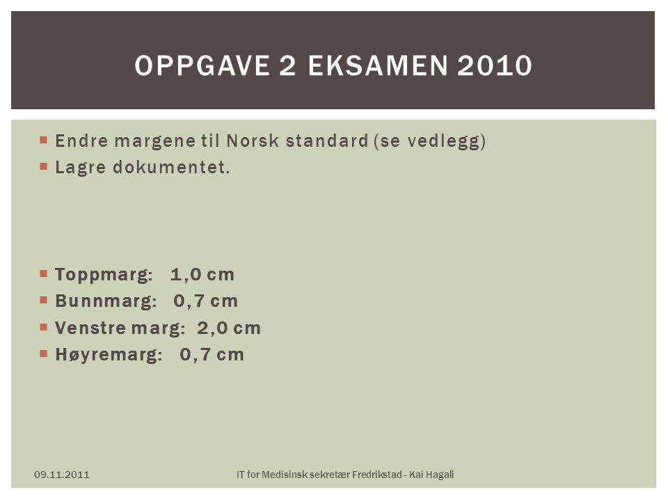  Endre margene til Norsk standard (se vedlegg)  Lagre dokumentet.  Toppmarg: 1,0 cm  Bunnmarg: 0,7 cm  Venstre marg: 2,0 cm  Høyremarg: 0,7 cm 0