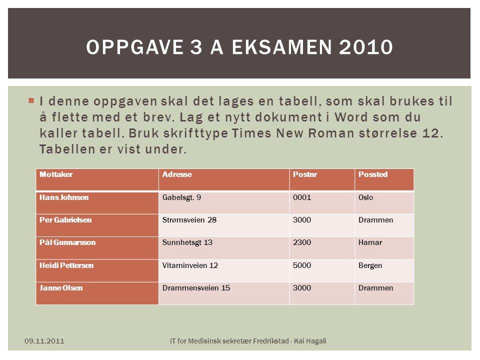  I denne oppgaven skal det lages en tabell, som skal brukes til å flette med et brev. Lag et nytt dokument i Word som du kaller tabell. Bruk skriftty